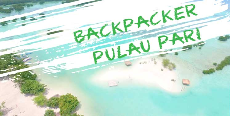 KE PULAU PARI BACKPACKER NGECER TANPA TRAVEL AGENT